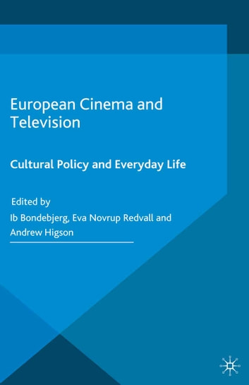 European Cinema and Television - Cultural Policy and Everyday Life ebook by