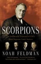 Scorpions - The Battles and Triumphs of FDR's Great Supreme Court Justices ebook by Noah Feldman