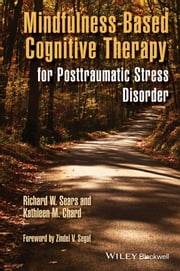Mindfulness-Based Cognitive Therapy for Posttraumatic Stress Disorder ebook by Richard W. Sears,Kathleen M. Chard,Zindel V. Segal
