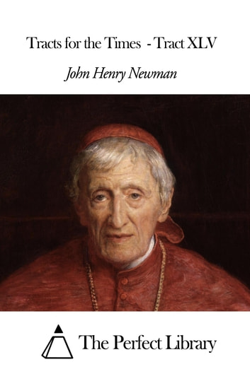 Tracts for the Times - Tract XLV ebook by John Henry Newman