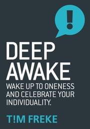 Deep Awake - Wake Up to Onesess and Become a Lover of Life ebook by Tim Freke