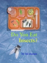 Do You Eat Insects? ebook by BD Manus