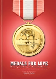 Medals for Love - Reward yourself for your Romantic Heroism ebook by Stefan G. Bucher