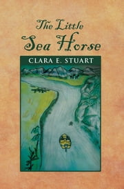The Little Sea Horse ebook by Clara E. Stuart