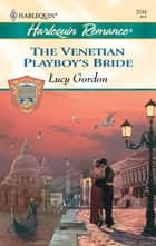 The Venetian Playboy's Bride ebook by Lucy Gordon