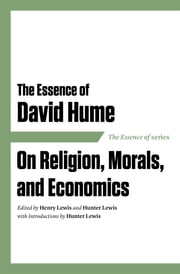 The Essence of David Hume - On Religion, Morals, and Economics ebook by Henry Lewis,Hunter Lewis,Hunter Lewis