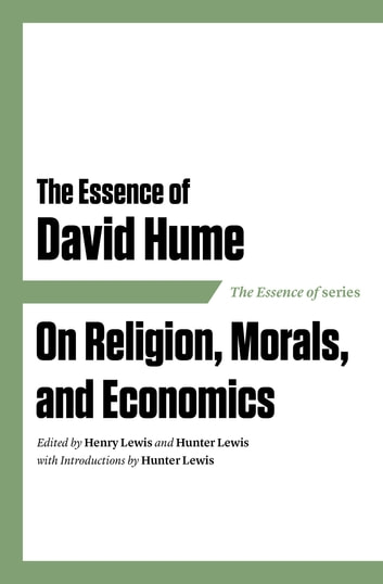 The Essence of David Hume - On Religion, Morals, and Economics ebook by