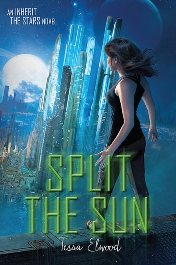 Split the Sun - An Inherit the Stars Novel ebook by Tessa Elwood