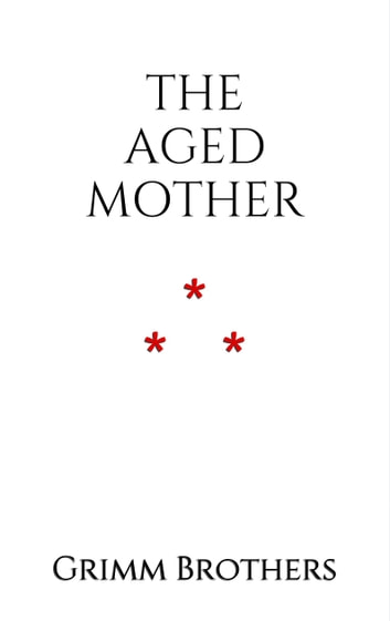 The Aged Mother ebook by Grimm Brothers