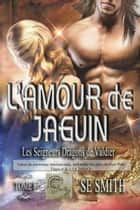 L'amour de Jaguin - Les Seigneurs Dragons de Valdier Tome 8 ebook by S.E. Smith
