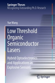 Low Threshold Organic Semiconductor Lasers - Hybrid Optoelectronics and Applications as Explosive Sensors ebook by Yue Wang
