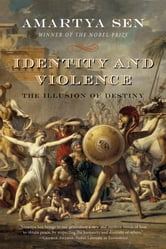 Identity and Violence: The Illusion of Destiny (Issues of Our Time) ebook by Amartya Sen