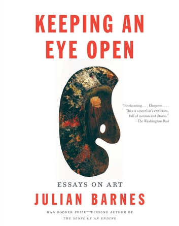 Keeping an Eye Open - Essays on Art eBook by Julian Barnes