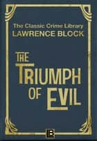 The Triumph of Evil - The Classic Crime Library, #6 ebook by Lawrence Block