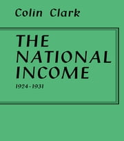 National Income 1924-1931 ebook by Colin Clark