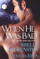 When He Was Bad ebook by Shelly Laurenston, Cynthia Eden