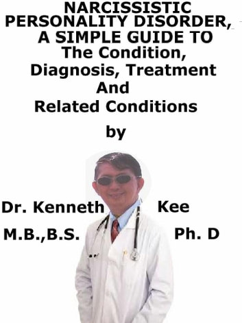 Narcissistic Personality Disorder, A Simple Guide To The Condition,  Diagnosis, Treatment And Related Conditions ebook by Kenneth Kee - Rakuten  Kobo