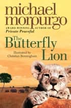 The Butterfly Lion ebook by Michael Morpurgo,Christian Birmingham
