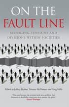 On the Fault Line - Managing tensions and divisions within societies ebook by Terence McNamee, Jeffrey Herbst, Greg Mills,...
