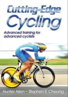 Cutting-Edge Cycling ebook by Hunter Allen, Stephen S. Cheung