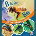B Is for Bees - ABCs of Endangered Insects audiobook by Catherine Ipcizade