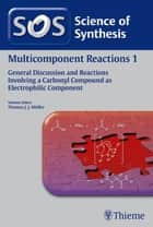 Science of Synthesis: Multicomponent Reactions Vol. 1 - General Discussion and Reactions Involving a Carbonyl Compound as Electrophilic Component ebook by Maria Jose Arevalo Caballero, Muhammed Ayaz, Luca Banfi,...