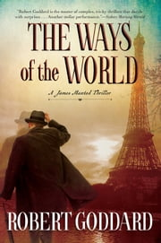 The Ways of the World - A James Maxted Thriller ebook by Robert Goddard
