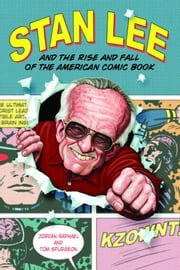 Stan Lee and the Rise and Fall of the American Comic Book ebook by Raphael, Jordan