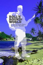 Roll's Round the World - A World Travel Diary by Rowley Macklin ebook by Rowley Macklin