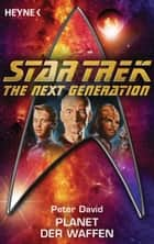 Star Trek - The Next Generation: Planet der Waffen - Roman ebook by Peter David, Andreas Brandhorst