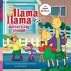 Llama Llama Mother's Day Present eBook by Penguin Young Readers