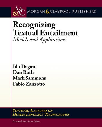 Recognizing Textual Entailment - Models and Applications ebook by Ido Dagan,Dan Roth,Mark Sammons