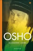 Alleggerire l'anima ebook by Osho, Swami Anand Videha