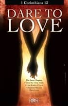Dare to Love: 1 Corinthians 13 ebook by Rose Publishing