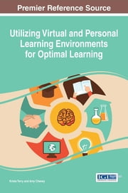 Utilizing Virtual and Personal Learning Environments for Optimal Learning ebook by Krista Terry,Amy Cheney