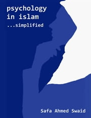 Psychology In Islam: Simplified ebook by Safa Ahmed Swaid