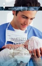 Bachelor on the Baby Ward eBook by Meredith Webber