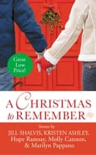 A Christmas to Remember ebook by Hope Ramsay,Molly Cannon,Marilyn Pappano,Kristen Ashley,Jill Shalvis