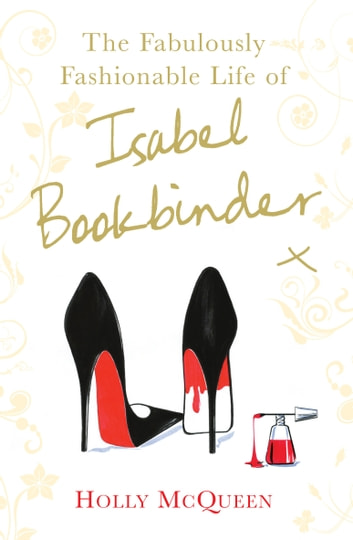The Fabulously Fashionable Life of Isabel Bookbinder ebook by Holly McQueen