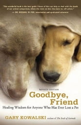 Goodbye, Friend - Healing Wisdom for Anyone Who Has Ever Lost a Pet ebook by Gary Kowalski