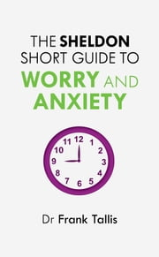 The Sheldon Short Guide to Worry and Anxiety ebook by Frank Tallis