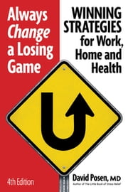Always Change a Losing Game - Winning Strategies for Work, Home and Health ebook by David Posen