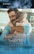 Heart Surgeon to Single Dad ebook by Janice Lynn