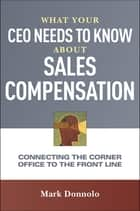 What Your CEO Needs to Know About Sales Compensation ebook by Mark Donnolo