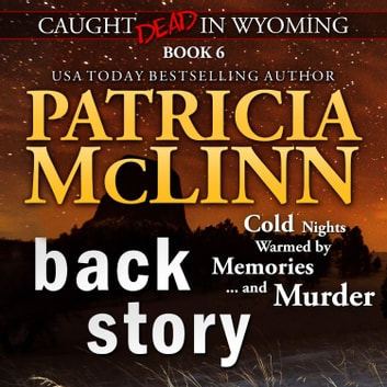 Back Story (Caught Dead in Wyoming, Book 6) audiobook by Patricia McLinn