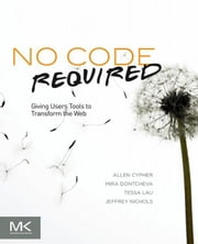 No Code Required: Giving Users Tools to Transform the Web ebook by Cypher, Allen