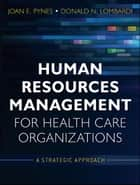 Human Resources Management for Health Care Organizations ebook by Joan E. Pynes,Donald N. Lombardi