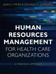 Human Resources Management for Health Care Organizations - A Strategic Approach ebook by Joan E. Pynes,Donald N. Lombardi