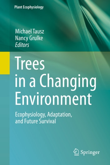 Trees in a Changing Environment - Ecophysiology, Adaptation, and Future Survival ebook by