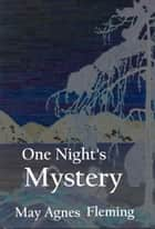 One Night's Mystery - - ebook by May Agnes Fleming